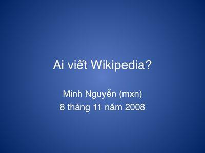 Ai viết Wikipedia? Minh Nguyễn (mxn), 8 tháng 11 năm 2008